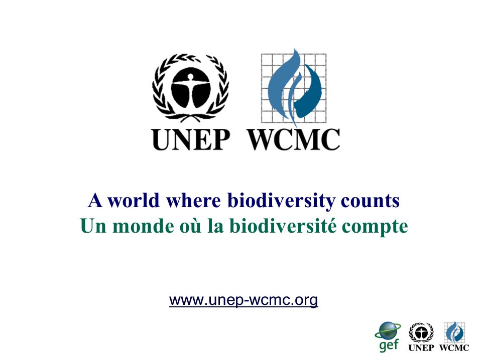 6 A world where biodiversity counts Un monde où la biodiversité compte www.unep-wcmc.org