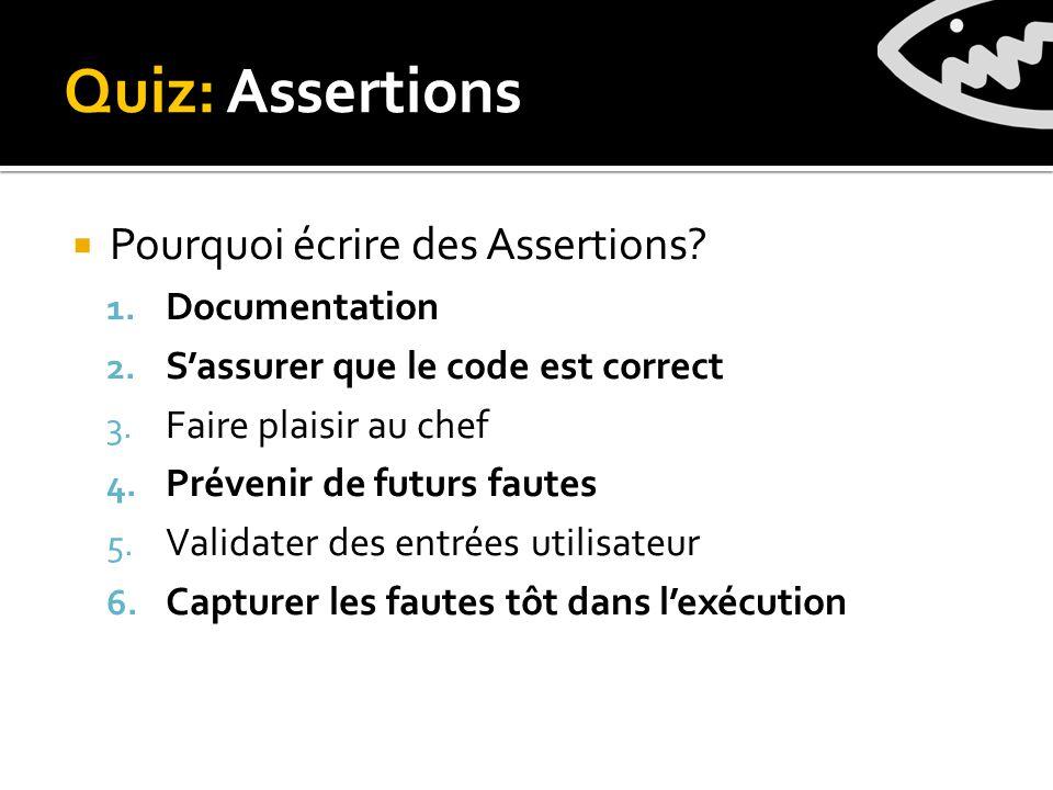 Quiz: Assertions Pourquoi écrire des Assertions. 1.