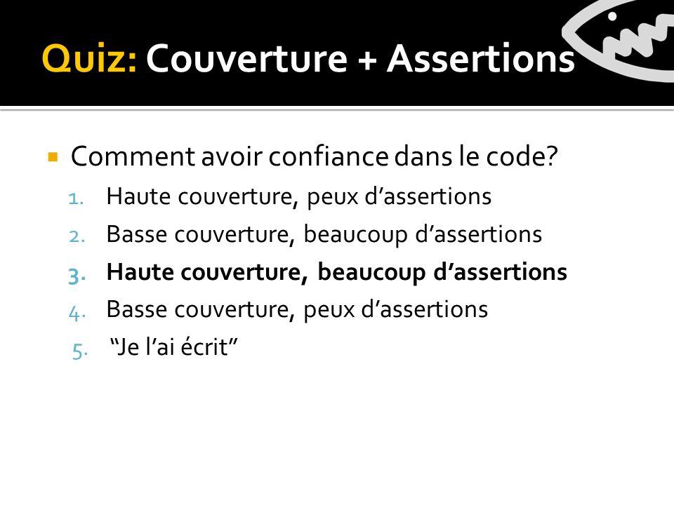 Quiz: Couverture + Assertions Comment avoir confiance dans le code.