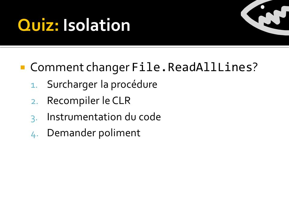 Quiz: Isolation Comment changer File.ReadAllLines .