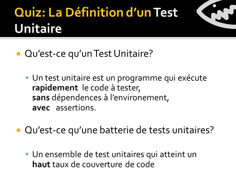 Quiz: La Définition dun Test Unitaire Quest-ce quun Test Unitaire.