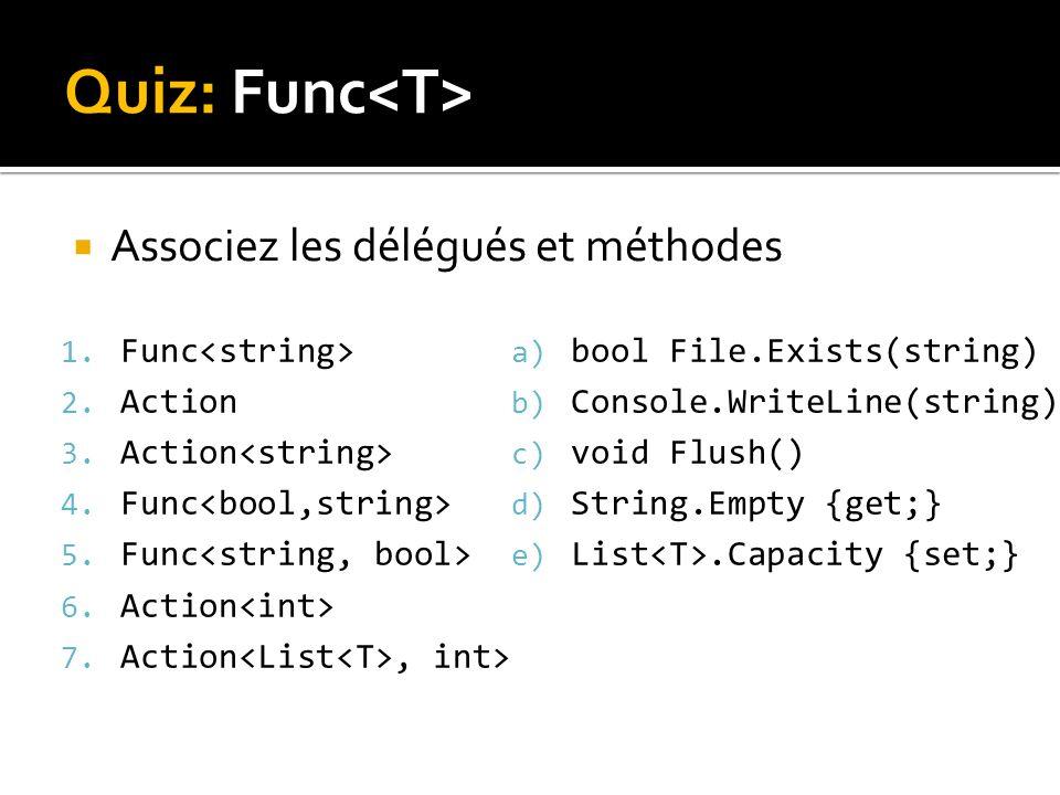 Quiz: Func Associez les délégués et méthodes 1. Func 2.