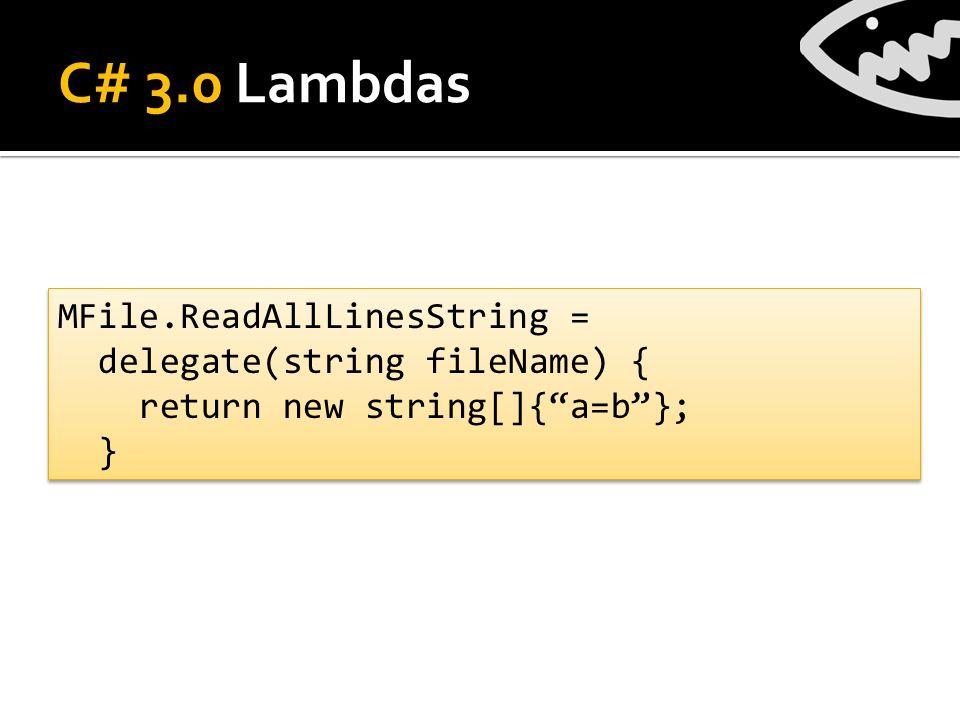 C# 3.0 Lambdas MFile.ReadAllLinesString = delegate(string fileName) { return new string[]{a=b}; } MFile.ReadAllLinesString = delegate(string fileName) { return new string[]{a=b}; }