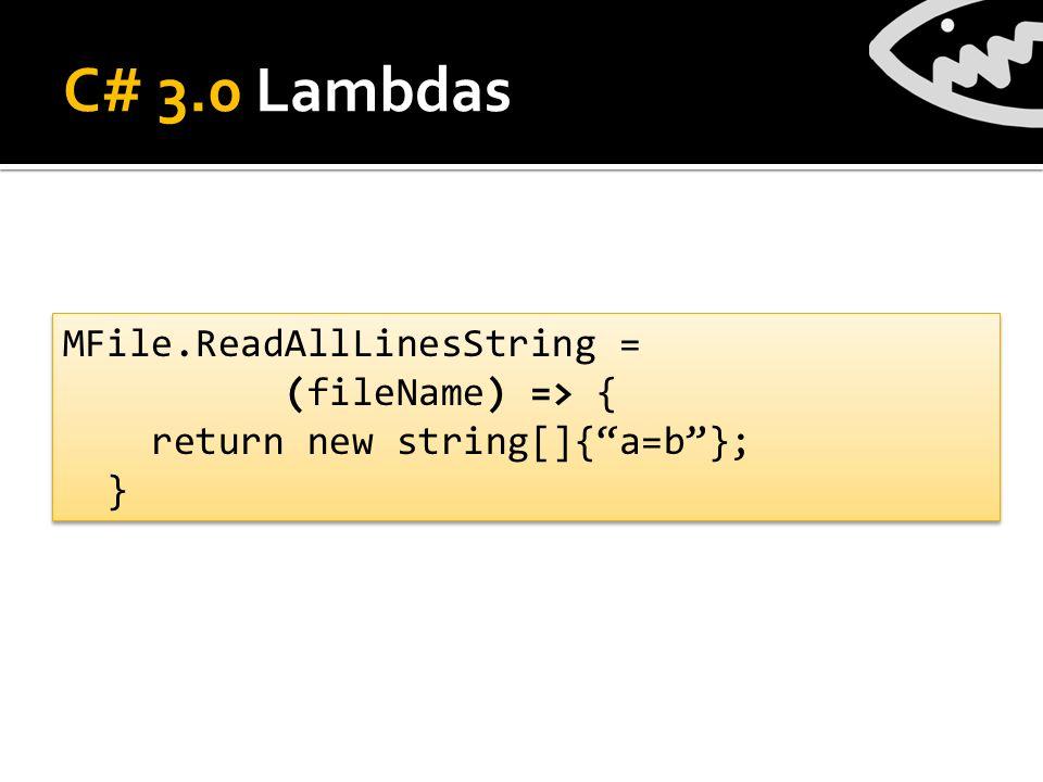 C# 3.0 Lambdas MFile.ReadAllLinesString = (fileName) => { return new string[]{a=b}; } MFile.ReadAllLinesString = (fileName) => { return new string[]{a=b}; }