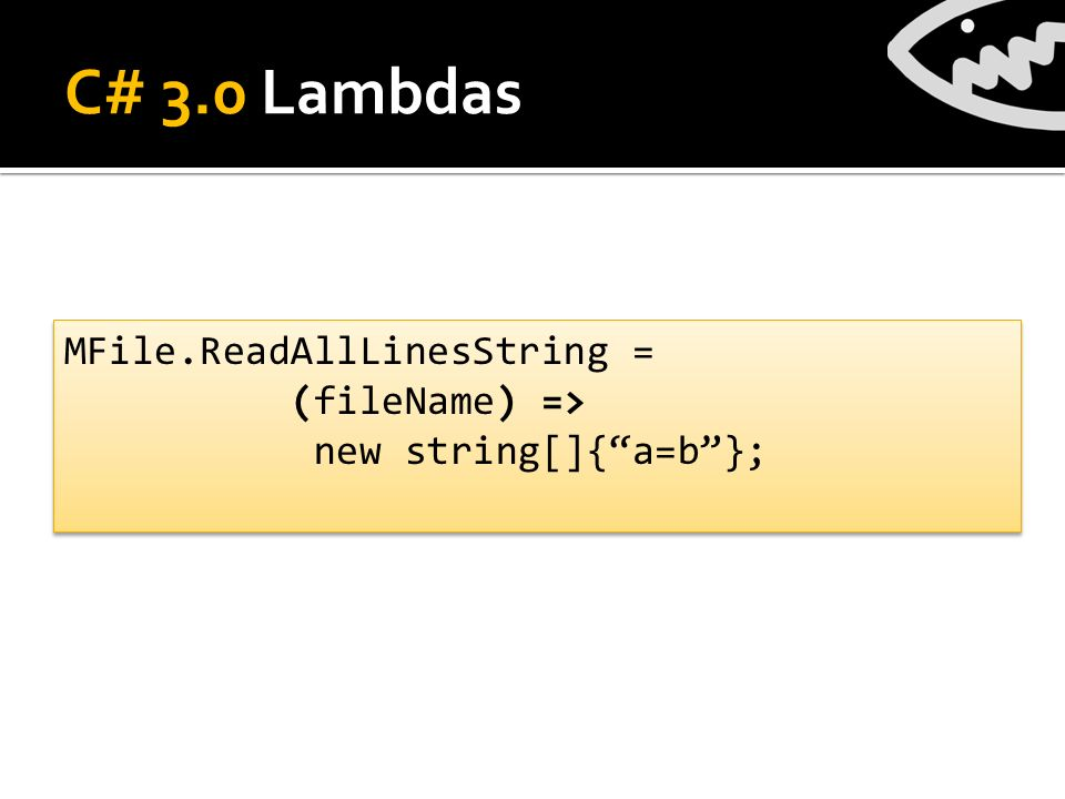 C# 3.0 Lambdas MFile.ReadAllLinesString = (fileName) => new string[]{a=b}; MFile.ReadAllLinesString = (fileName) => new string[]{a=b};