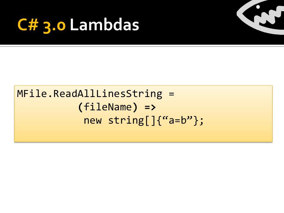 C# 3.0 Lambdas MFile.ReadAllLinesString = (fileName) => new string[]{a=b}; MFile.ReadAllLinesString = (fileName) => new string[]{a=b};