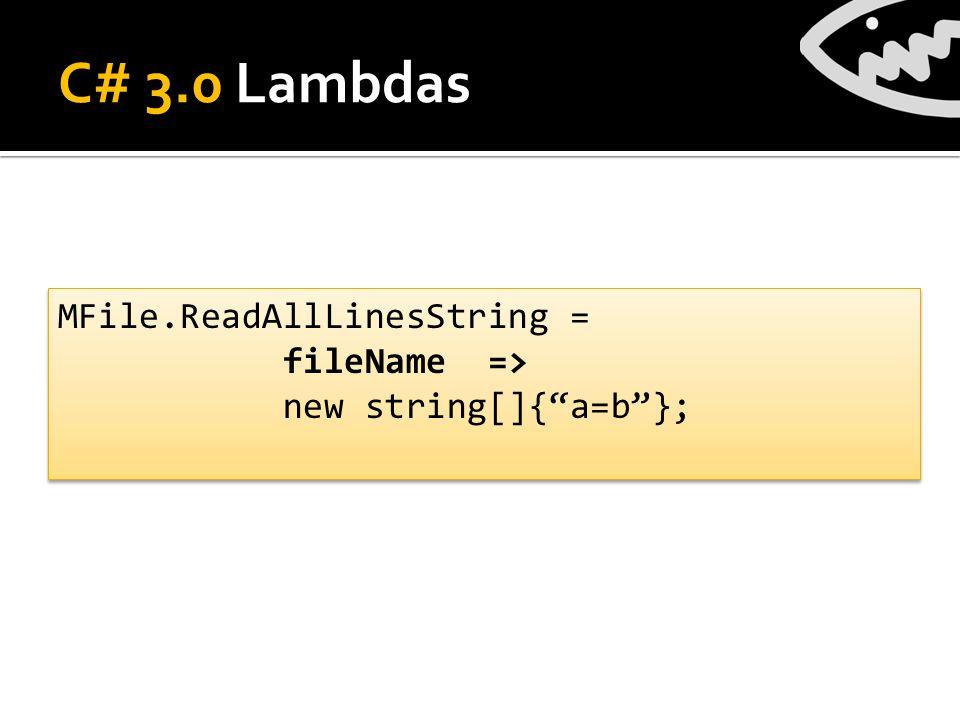 C# 3.0 Lambdas MFile.ReadAllLinesString = fileName => new string[]{a=b}; MFile.ReadAllLinesString = fileName => new string[]{a=b};