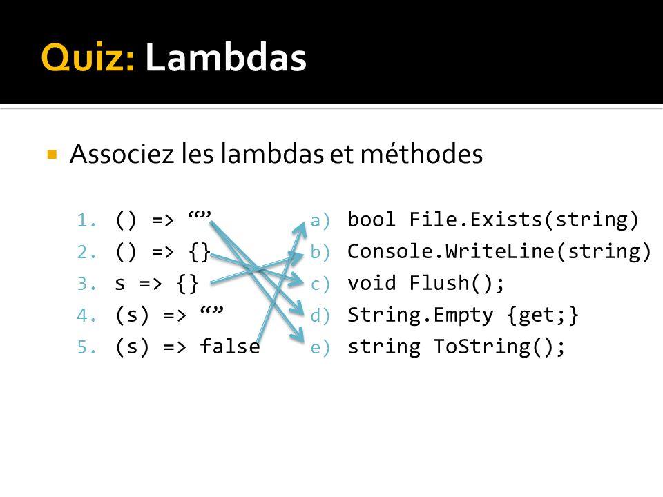 Quiz: Lambdas Associez les lambdas et méthodes 1. () => 2.