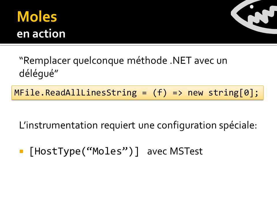 Remplacer quelconque méthode.NET avec un délégué Linstrumentation requiert une configuration spéciale: [HostType(Moles)] avec MSTest MFile.ReadAllLinesString = (f) => new string[0]; Moles en action