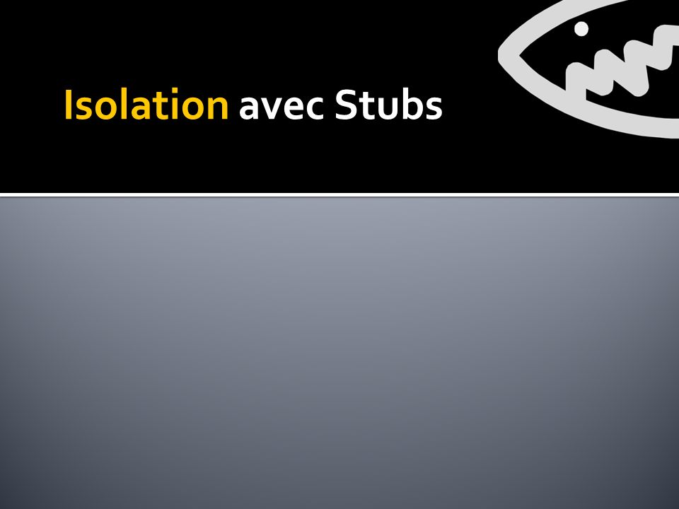 Isolation avec Stubs