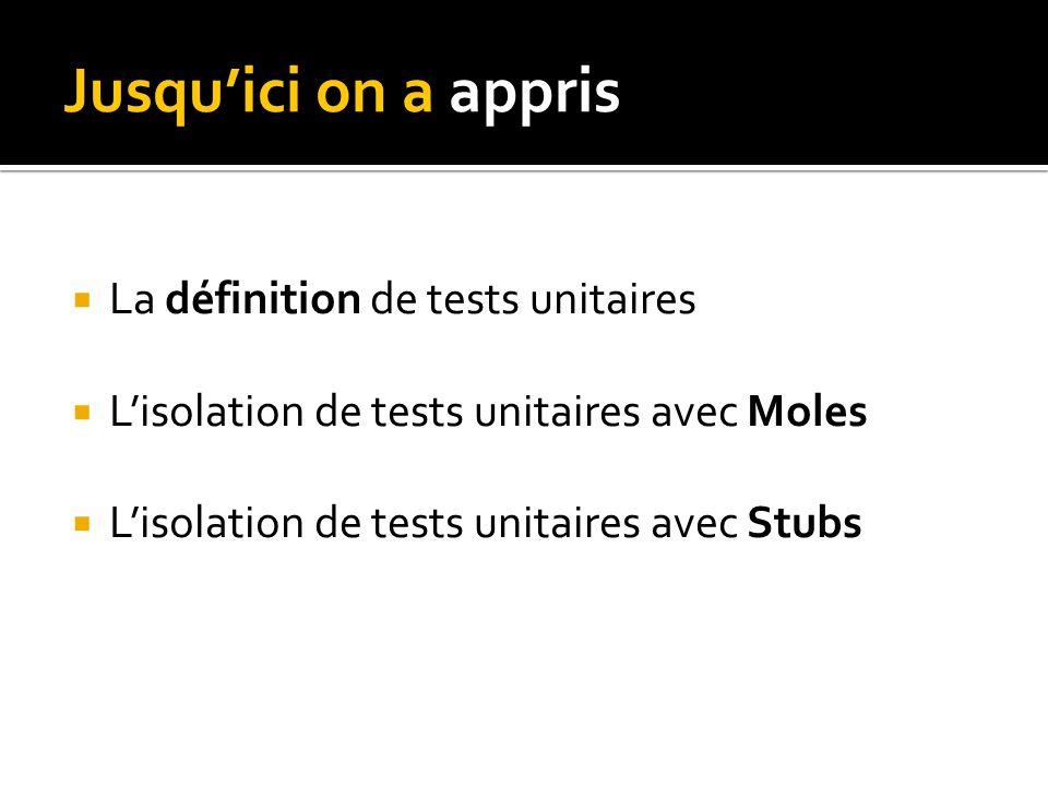 Jusquici on a appris La définition de tests unitaires Lisolation de tests unitaires avec Moles Lisolation de tests unitaires avec Stubs