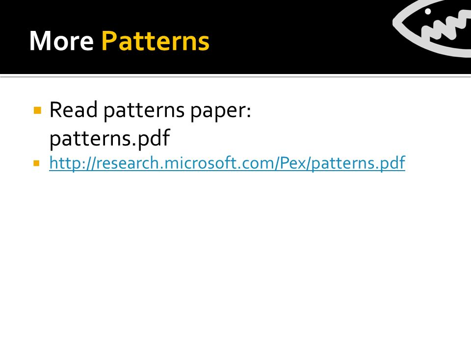 More Patterns Read patterns paper: patterns.pdf http://research.microsoft.com/Pex/patterns.pdf