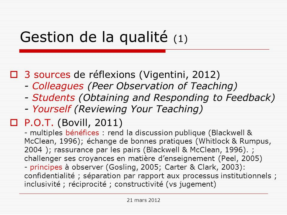 21 mars 2012 Gestion de la qualité (1) 3 sources de réflexions (Vigentini, 2012) - Colleagues (Peer Observation of Teaching) - Students (Obtaining and