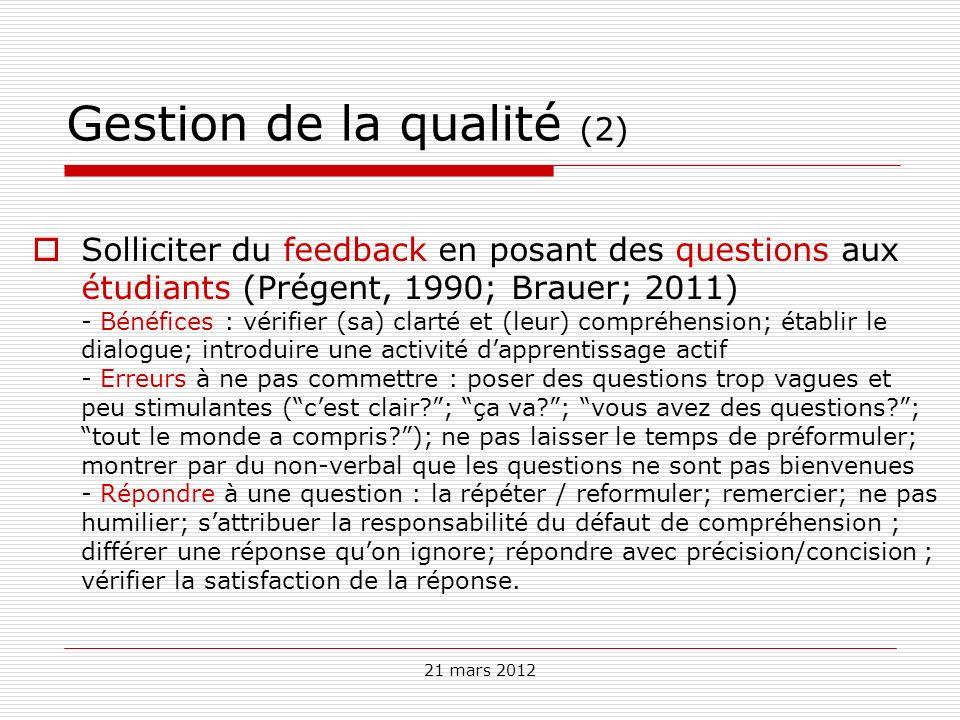 21 mars 2012 Gestion de la qualité (2) Solliciter du feedback en posant des questions aux étudiants (Prégent, 1990; Brauer; 2011) - Bénéfices : vérifi