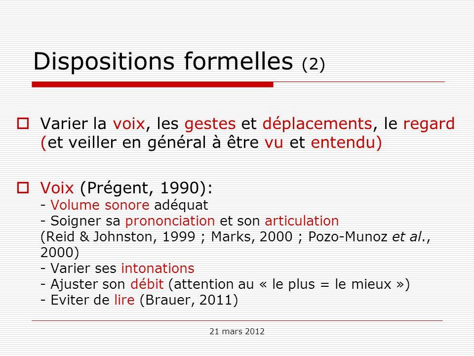 21 mars 2012 Dispositions formelles (2) Varier la voix, les gestes et déplacements, le regard (et veiller en général à être vu et entendu) Voix (Prége