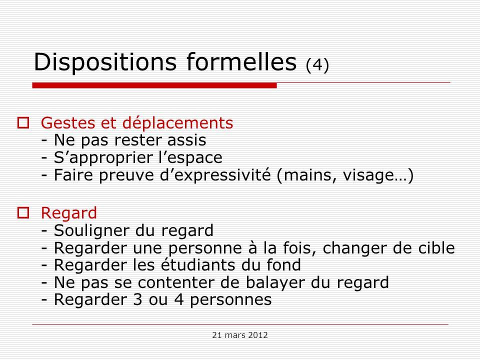 21 mars 2012 Dispositions formelles (4) Gestes et déplacements - Ne pas rester assis - Sapproprier lespace - Faire preuve dexpressivité (mains, visage