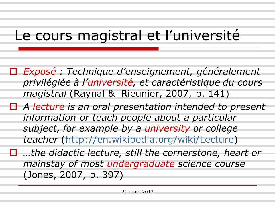 Le cours magistral et luniversité Exposé : Technique denseignement, généralement privilégiée à luniversité, et caractéristique du cours magistral (Ray