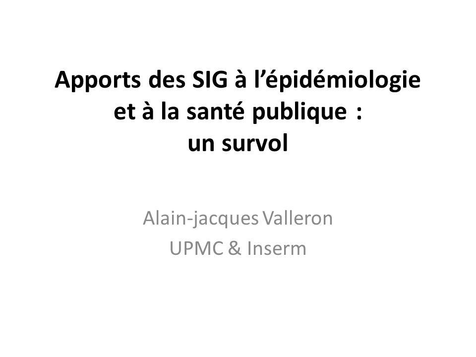 Apports des SIG à lépidémiologie et à la santé publique : un survol Alain-jacques Valleron UPMC & Inserm