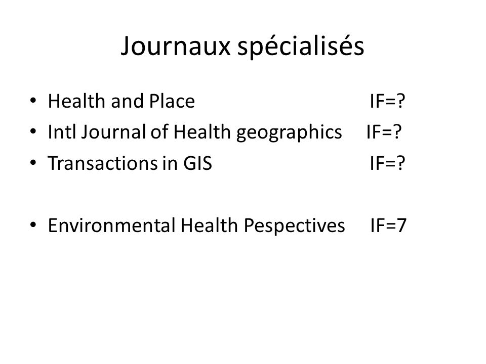 Journaux spécialisés Health and Place IF=. Intl Journal of Health geographics IF=.