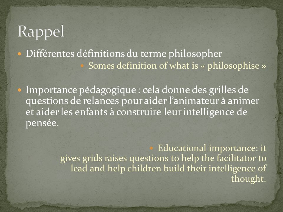 Différentes définitions du terme philosopher Somes definition of what is « philosophise » Importance pédagogique : cela donne des grilles de questions