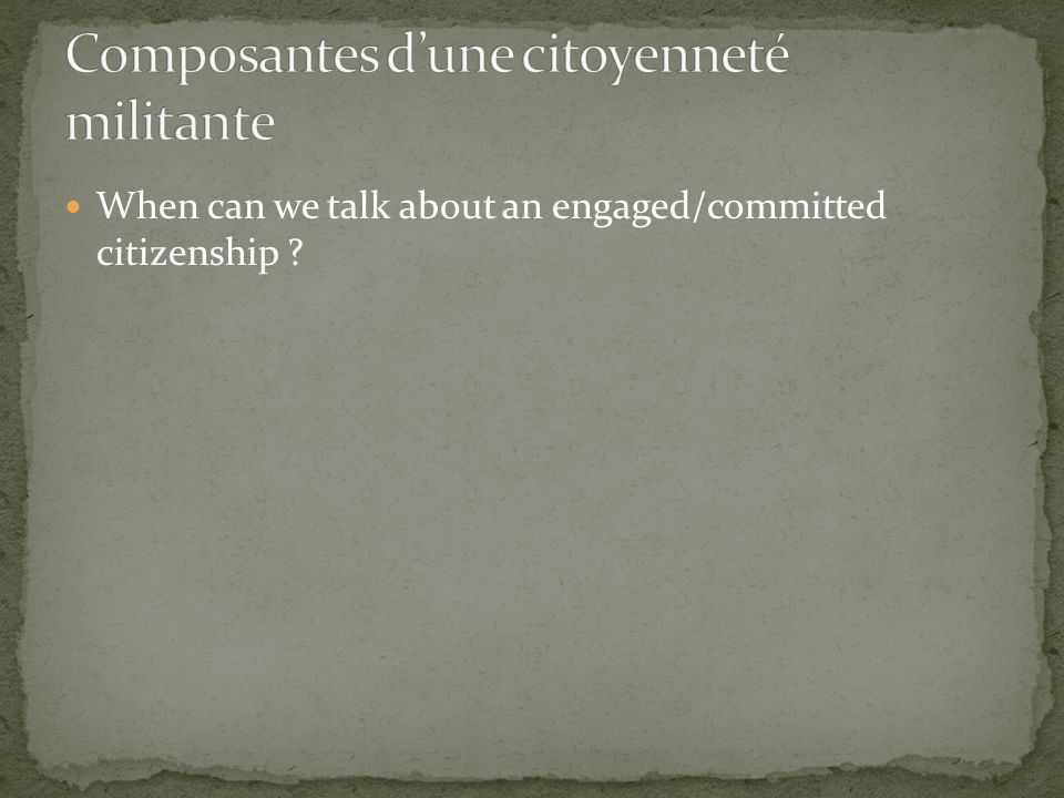 When can we talk about an engaged/committed citizenship ?