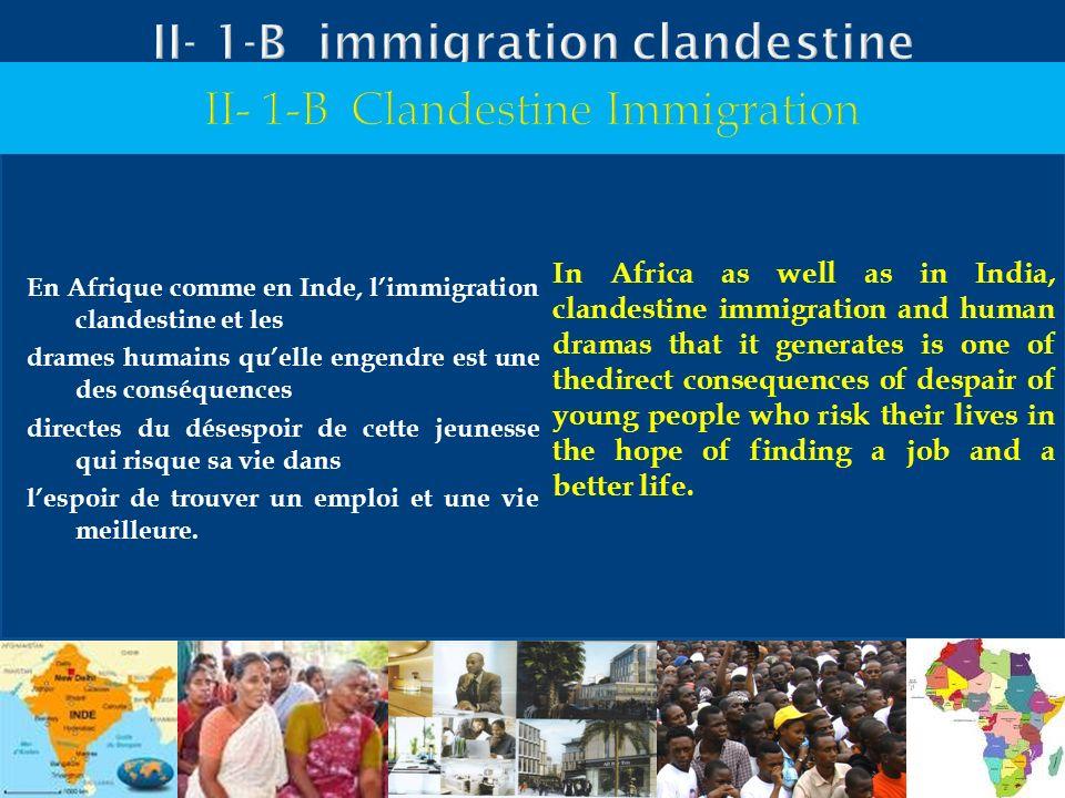 En Afrique comme en Inde, limmigration clandestine et les drames humains quelle engendre est une des conséquences directes du désespoir de cette jeune