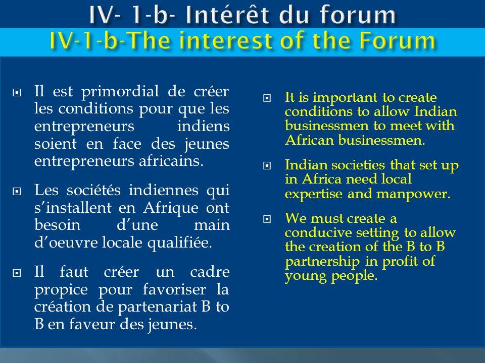 Il est primordial de créer les conditions pour que les entrepreneurs indiens soient en face des jeunes entrepreneurs africains. Les sociétés indiennes