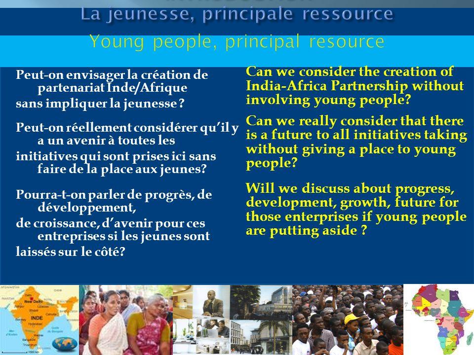 Peut-on envisager la création de partenariat Inde/Afrique sans impliquer la jeunesse ? Peut-on réellement considérer quil y a un avenir à toutes les i