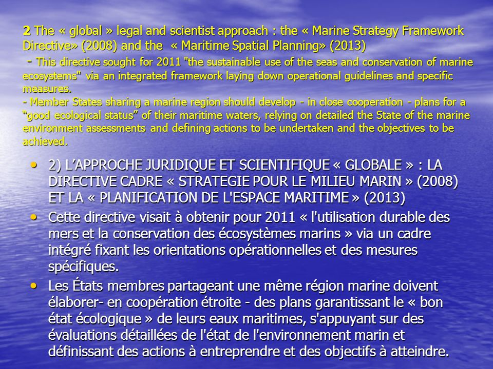 2 The « global » legal and scientist approach : the « Marine Strategy Framework Directive» (2008) and the « Maritime Spatial Planning» (2013) - This d