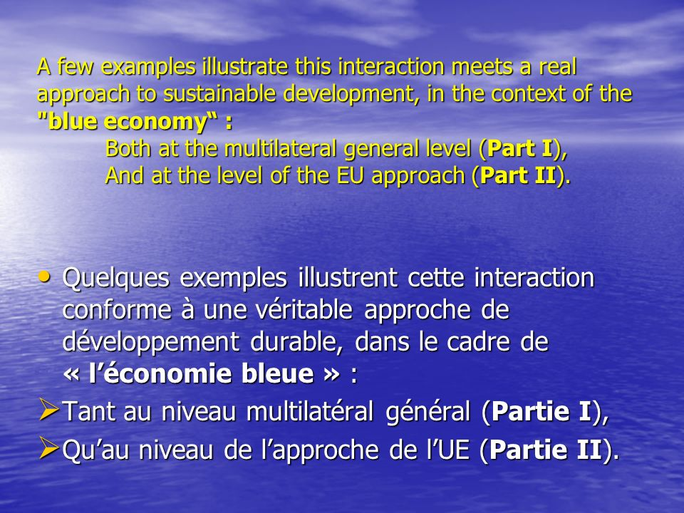 3) THE « REGIONAL » LEGAL AND SCIENTIFIC APPROACH (MEDITERRANEAN, BALTIC, EAST-CENTER ATLANTIC, I.E.) Example: The strategy for the Mediterranean Sea The Mediterranean dimension of the integrated EU maritime policy focuses on strengthening cooperation and governance in order to foster sustainable growth in this region.