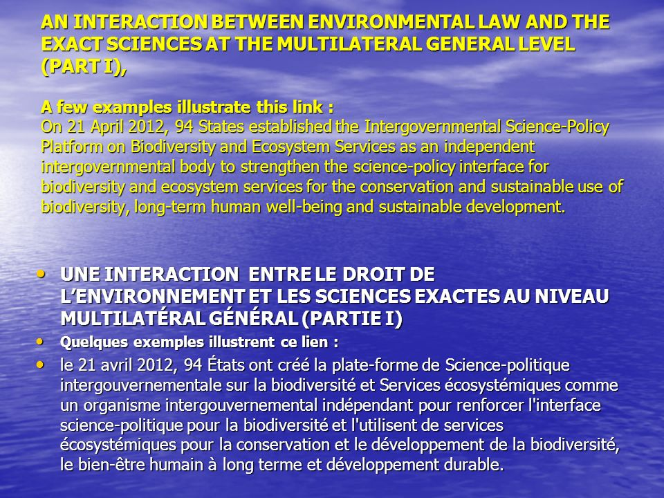 The United Nations Conference on Sustainable Development called for effective application of an ecosystem approach and the precautionary approach, in accordance with international law, in the management of activities having an impact on the marine environment.