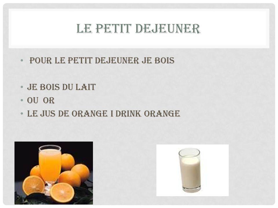 LE PETIT DEJEUNER pour le petit dejeuner Je bois je bois du lait ou or Le jus de orange i drink orange