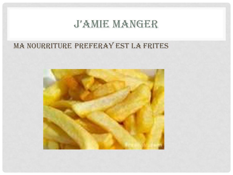 JAMIE MANGER ma nourriture preferay est la frites