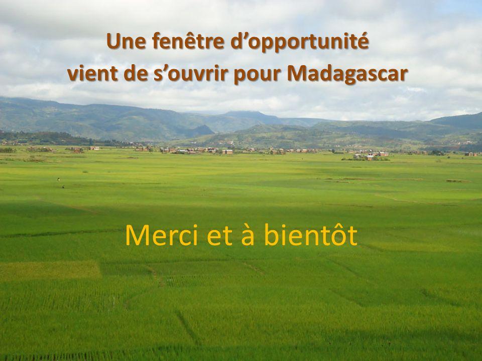 Merci et à bientôt Une fenêtre dopportunité vient de souvrir pour Madagascar