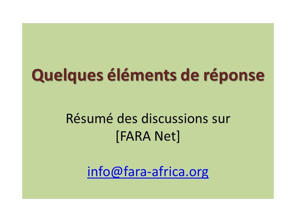 Quelques éléments de réponse Quelques éléments de réponse Résumé des discussions sur [FARA Net] info@fara-africa.org info@fara-africa.org