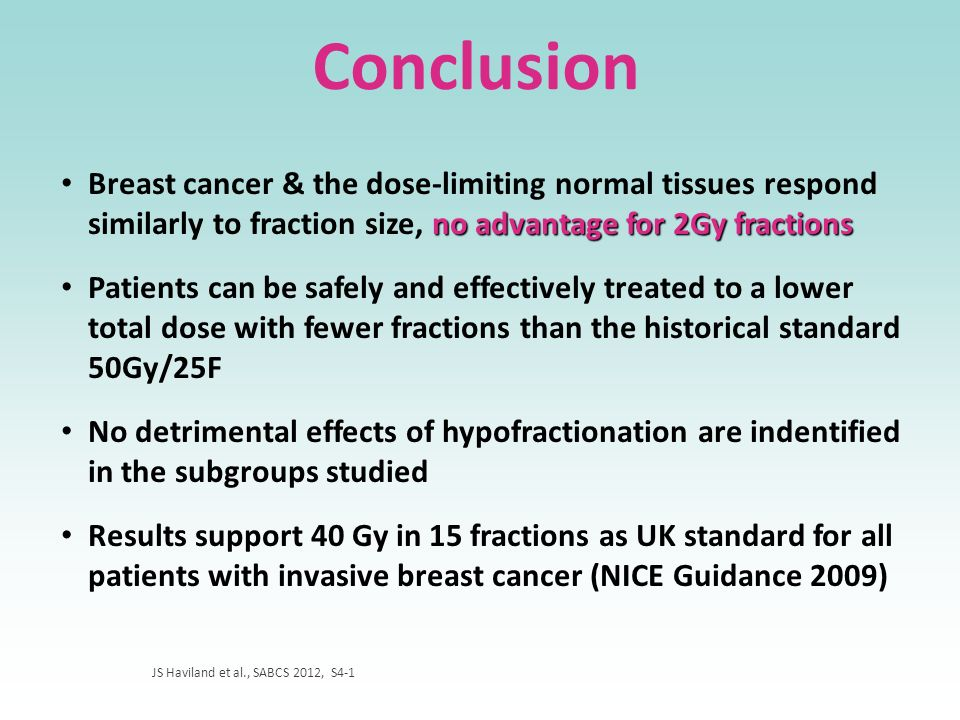Conclusion no advantage for 2Gy fractions Breast cancer & the dose-limiting normal tissues respond similarly to fraction size, no advantage for 2Gy fr