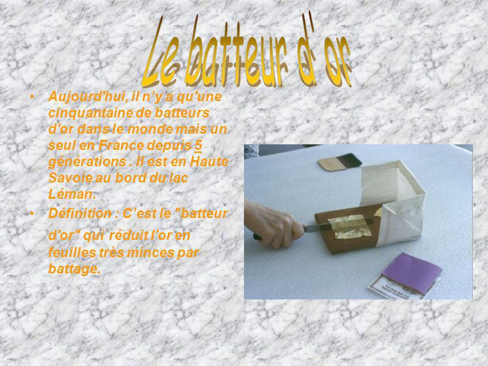 Aujourd'hui, il ny a qu'une cinquantaine de batteurs d'or dans le monde mais un seul en France depuis 5 générations. Il est en Haute Savoie au bord du
