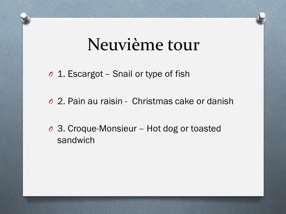 Neuvième tour O 1. Escargot – Snail or type of fish O 2.