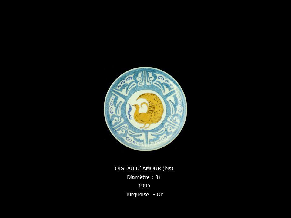OISEAU D AMOUR (bis) Diamètre : 31 1995 Turquoise - Or