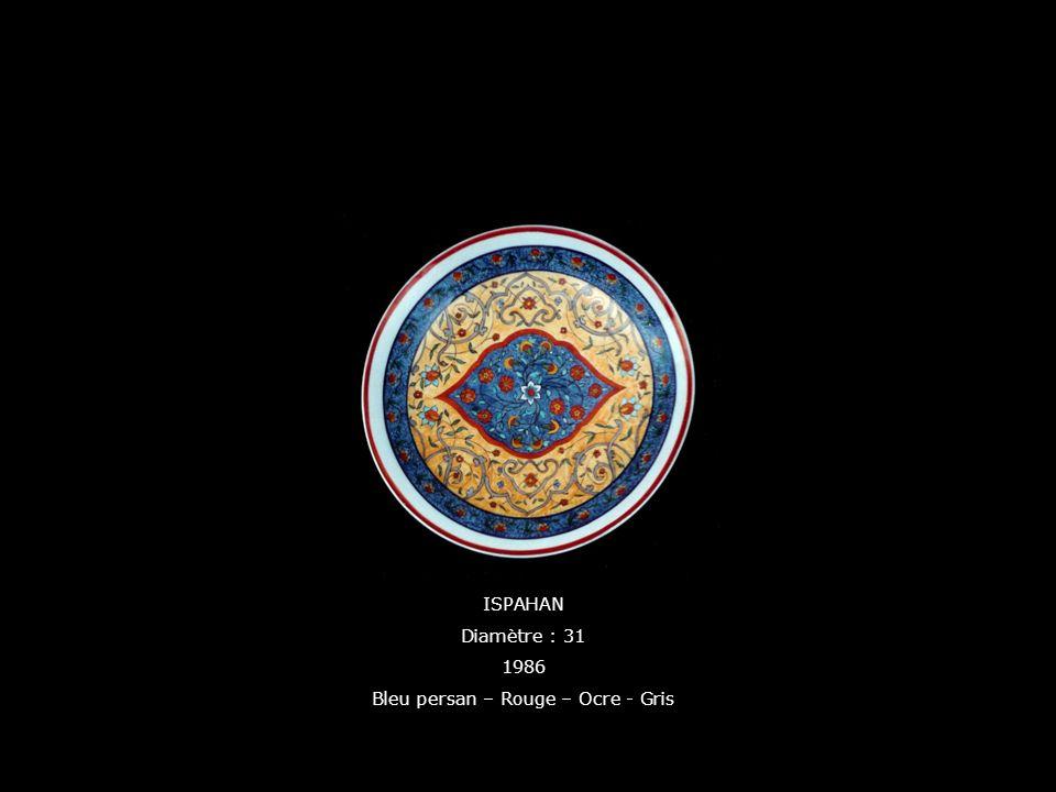 ISPAHAN Diamètre : 31 1986 Bleu persan – Rouge – Ocre - Gris