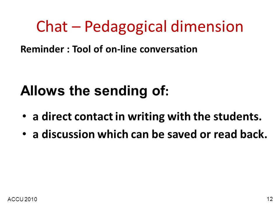 ACCU 2010 Chat – Pedagogical dimension a direct contact in writing with the students. a discussion which can be saved or read back. Allows the sending
