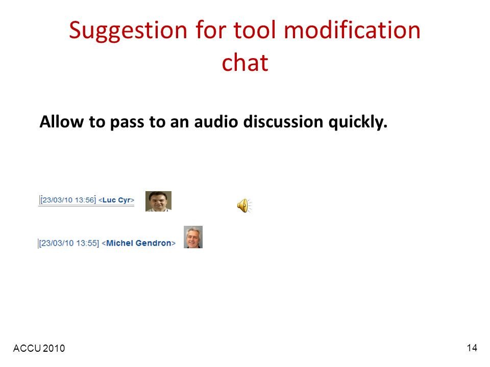 ACCU 2010 Suggestion for tool modification chat Allow to pass to an audio discussion quickly. 14
