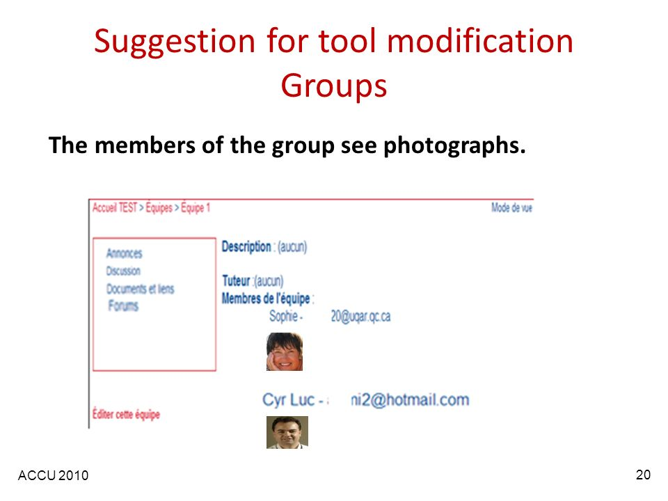 ACCU 2010 20 The members of the group see photographs. Suggestion for tool modification Groups