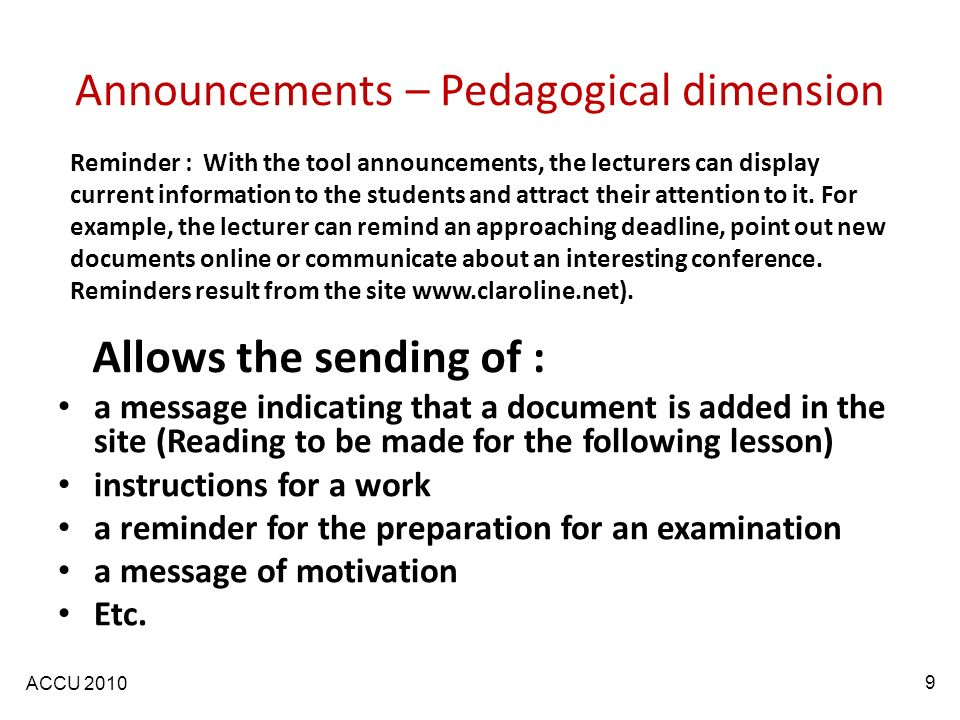 ACCU 2010 Announcements – Pedagogical dimension a message indicating that a document is added in the site (Reading to be made for the following lesson) instructions for a work a reminder for the preparation for an examination a message of motivation Etc.