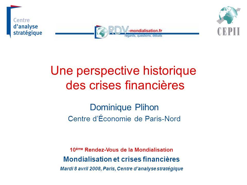 Une perspective historique des crises financières Dominique Plihon Centre dÉconomie de Paris-Nord 10 ème Rendez-Vous de la Mondialisation Mondialisati