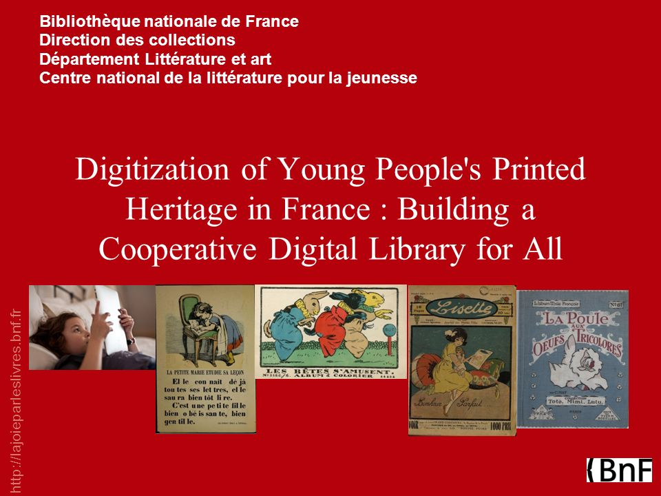 http://lajoieparleslivres.bnf.fr Bibliothèque nationale de France Direction des collections Département Littérature et art Centre national de la litté