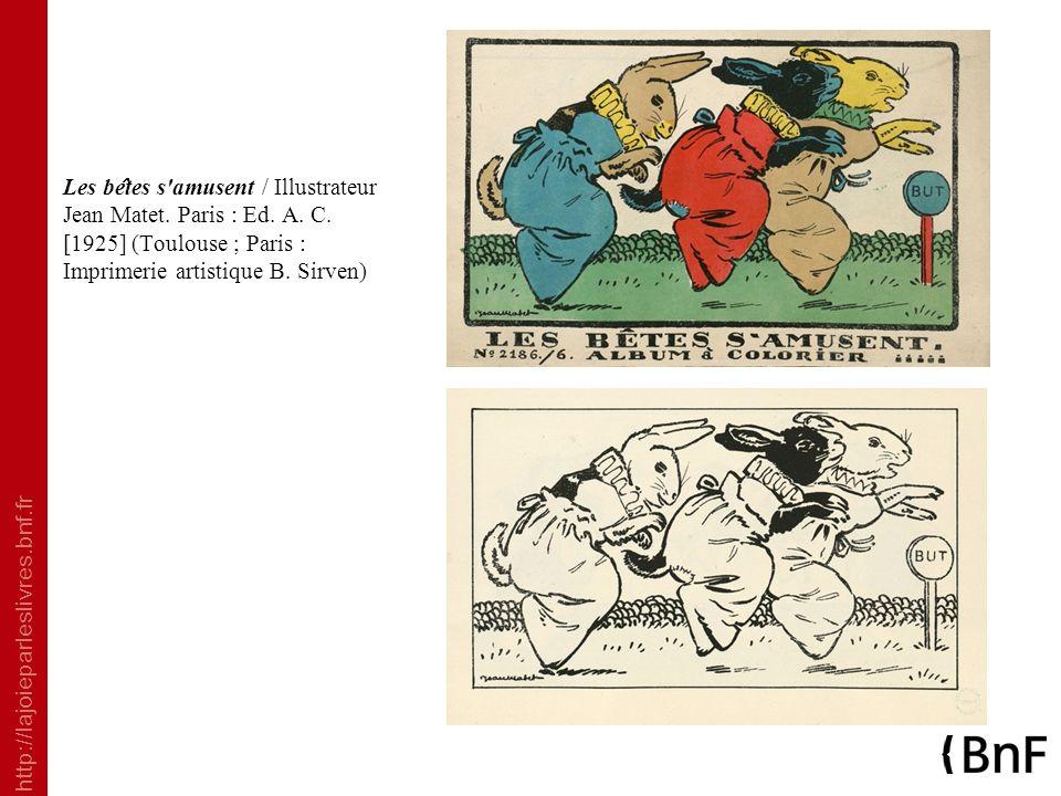 Les be ̂ tes s'amusent / Illustrateur Jean Matet. Paris : Ed. A. C. [1925] (Toulouse ; Paris : Imprimerie artistique B. Sirven)
