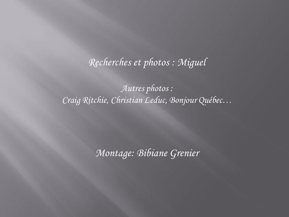 Recherches et photos : Miguel Autres photos : Craig Ritchie, Christian Leduc, Bonjour Québec… Montage: Bibiane Grenier
