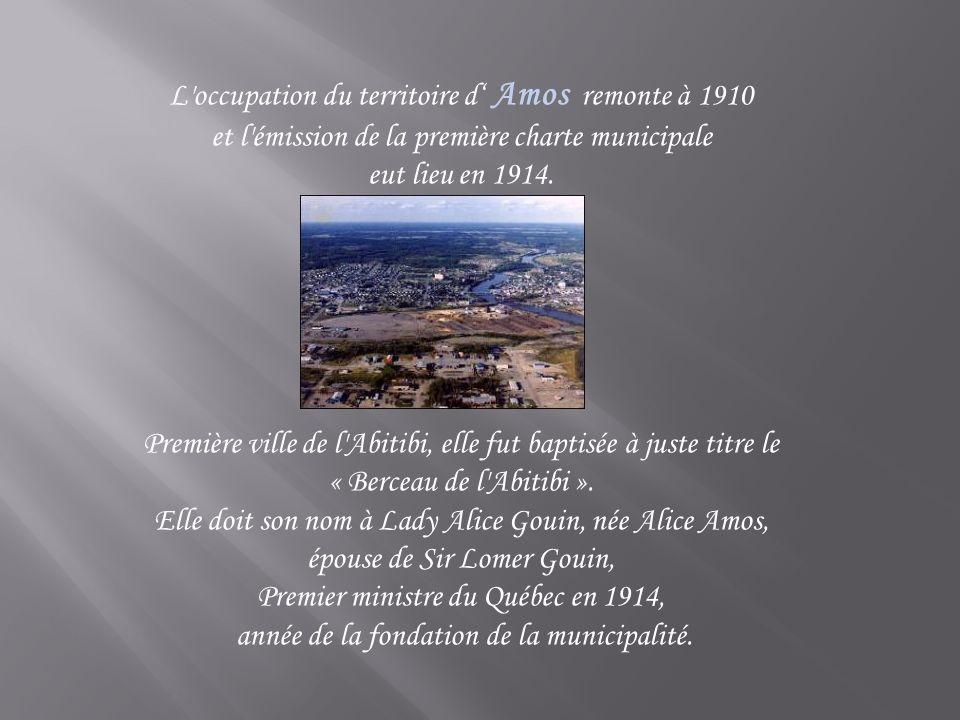 L'occupation du territoire d Amos remonte à 1910 et l'émission de la première charte municipale eut lieu en 1914. Première ville de l'Abitibi, elle fu