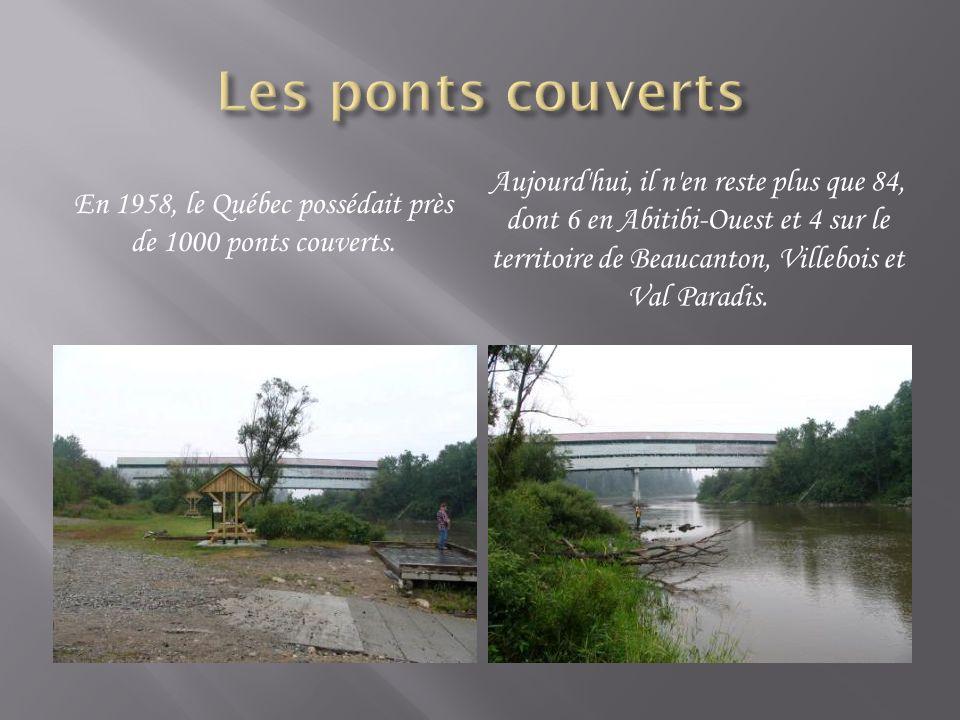En 1958, le Québec possédait près de 1000 ponts couverts. Aujourd'hui, il n'en reste plus que 84, dont 6 en Abitibi-Ouest et 4 sur le territoire de Be